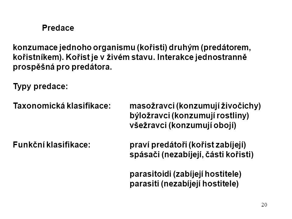 20 Predace konzumace jednoho organismu (kořisti) druhým (predátorem, kořistníkem).