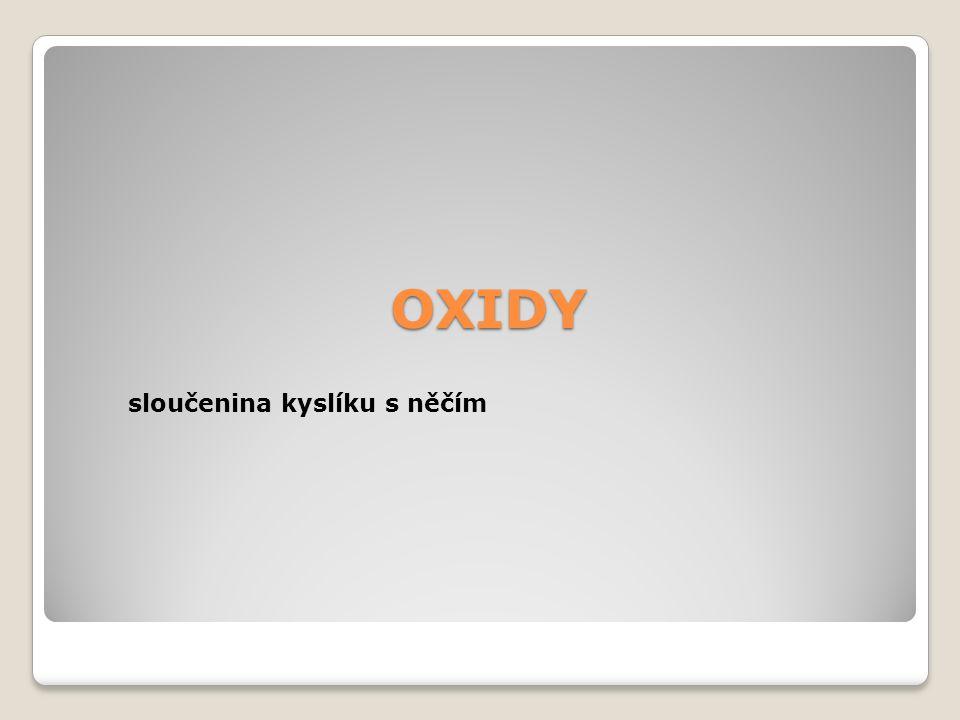 OXIDY OXIDY sloučenina kyslíku s něčím