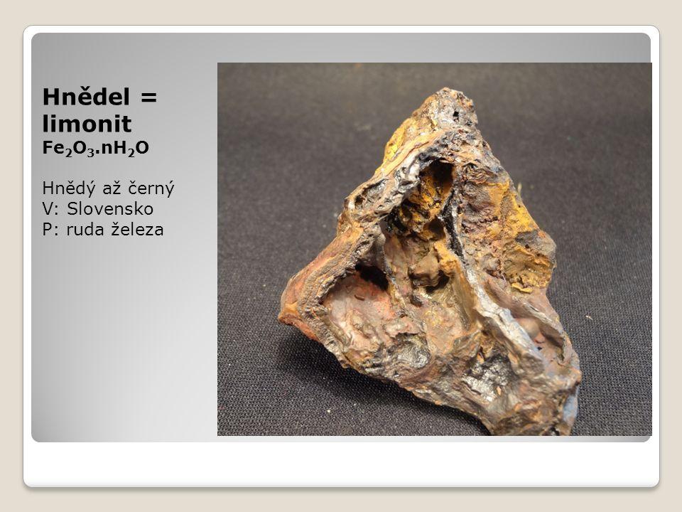 Hnědel = limonit Fe 2 O 3.nH 2 O Hnědý až černý V: Slovensko P: ruda železa