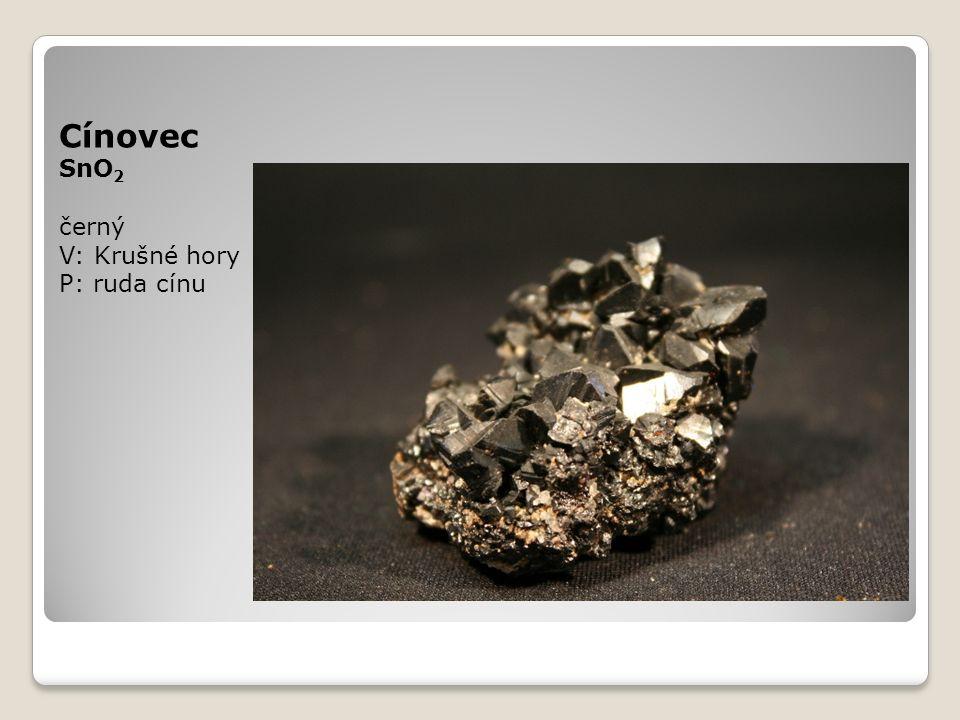 Cínovec SnO 2 černý V: Krušné hory P: ruda cínu