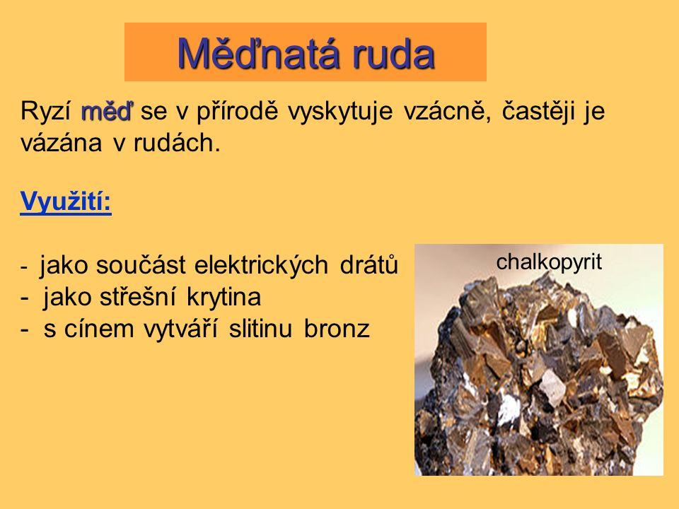 Měďnatá ruda měď Ryzí měď se v přírodě vyskytuje vzácně, častěji je vázána v rudách.