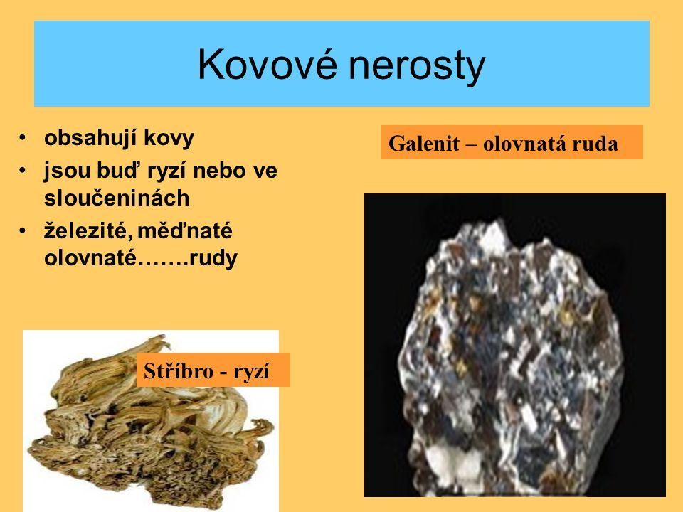 Kovové nerosty obsahují kovy jsou buď ryzí nebo ve sloučeninách železité, měďnaté olovnaté…….rudy Galenit – olovnatá ruda Stříbro - ryzí