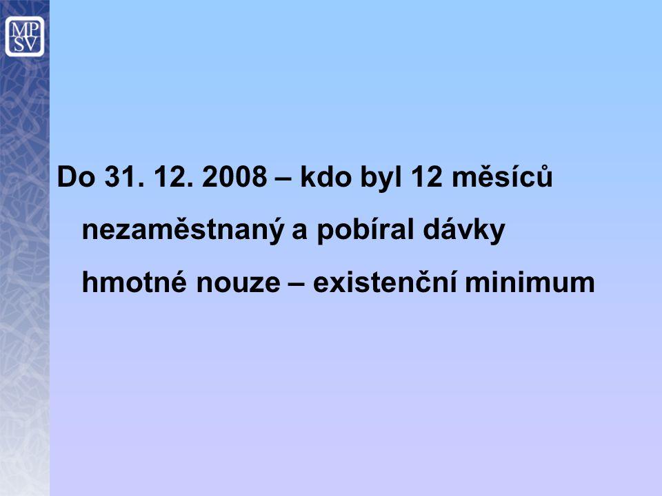 Do 31. 12. 2008 – kdo byl 12 měsíců nezaměstnaný a pobíral dávky hmotné nouze – existenční minimum