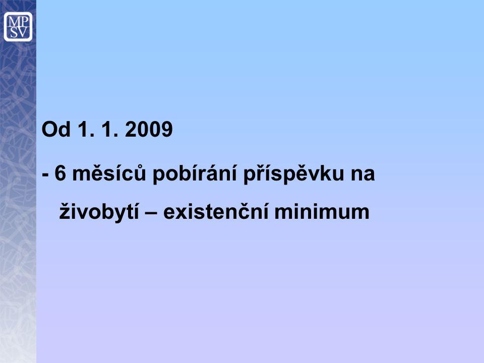 Od 1. 1. 2009 - 6 měsíců pobírání příspěvku na živobytí – existenční minimum