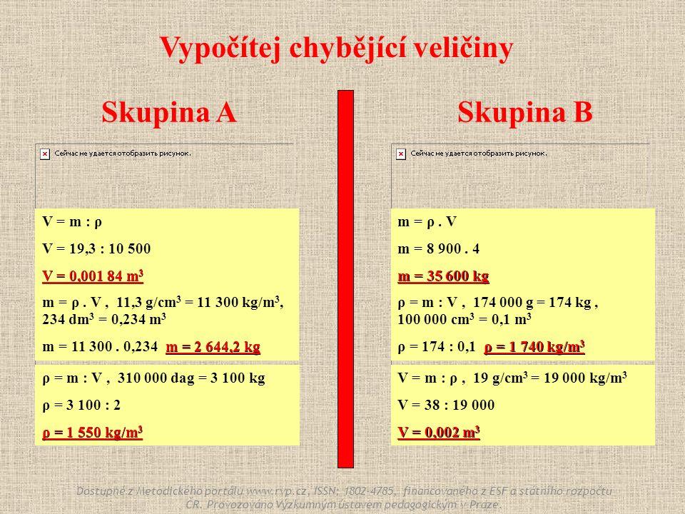Skupina ASkupina B Vypočítej chybějící veličiny ρ = m : V, 310 000 dag = 3 100 kg ρ = 3 100 : 2 ρ = 1 550 kg/m 3 m = ρ.