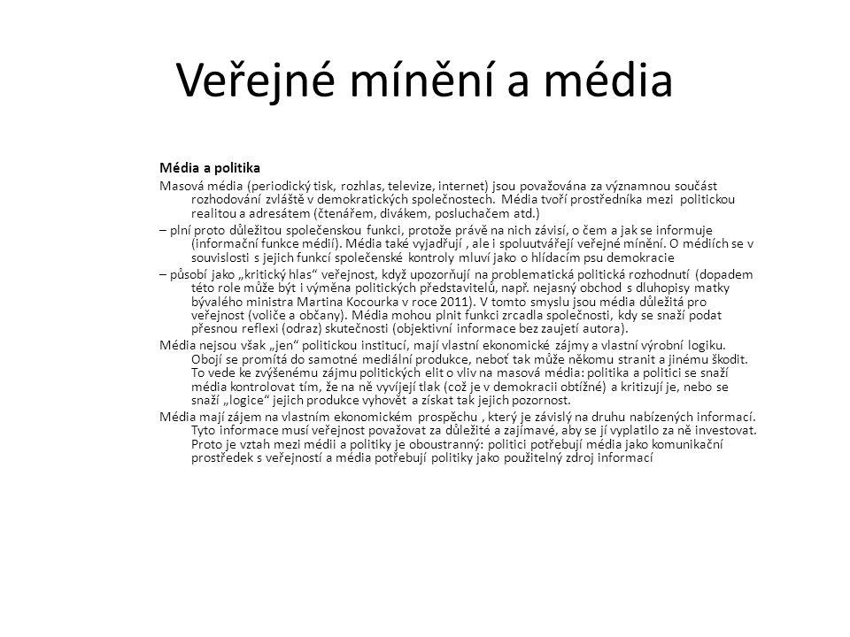 Veřejné mínění a média Média a politika Masová média (periodický tisk, rozhlas, televize, internet) jsou považována za významnou součást rozhodování zvláště v demokratických společnostech.