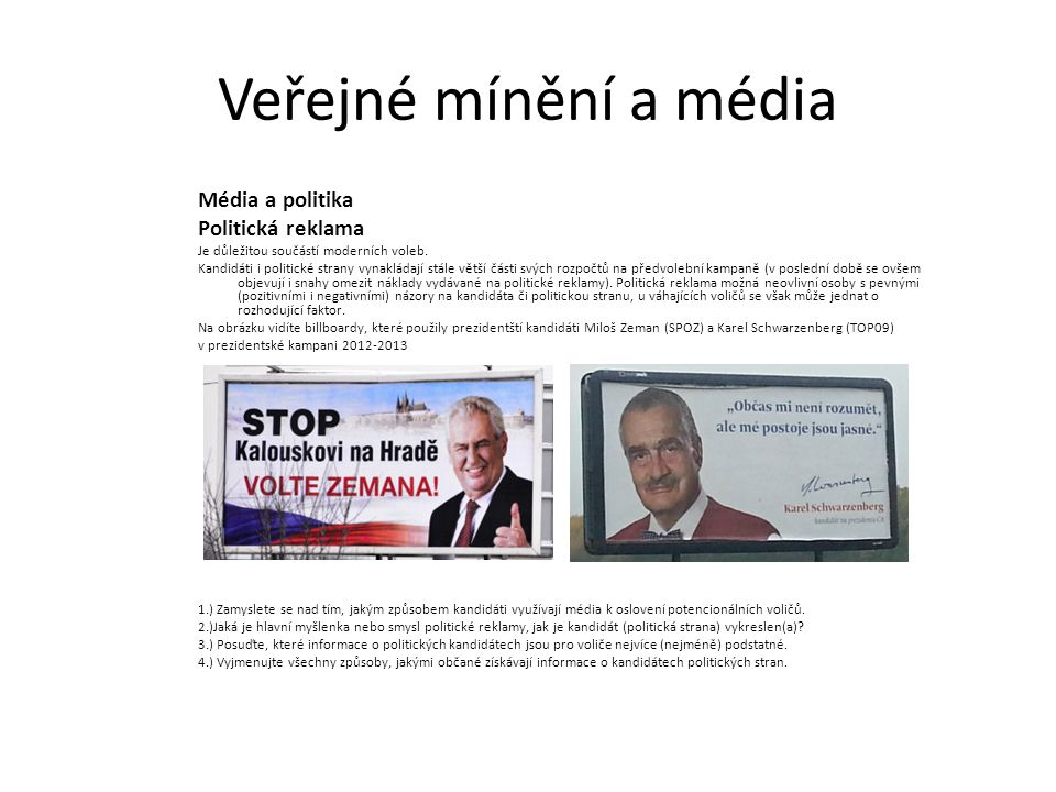Veřejné mínění a média Média a politika Politická reklama Je důležitou součástí moderních voleb.