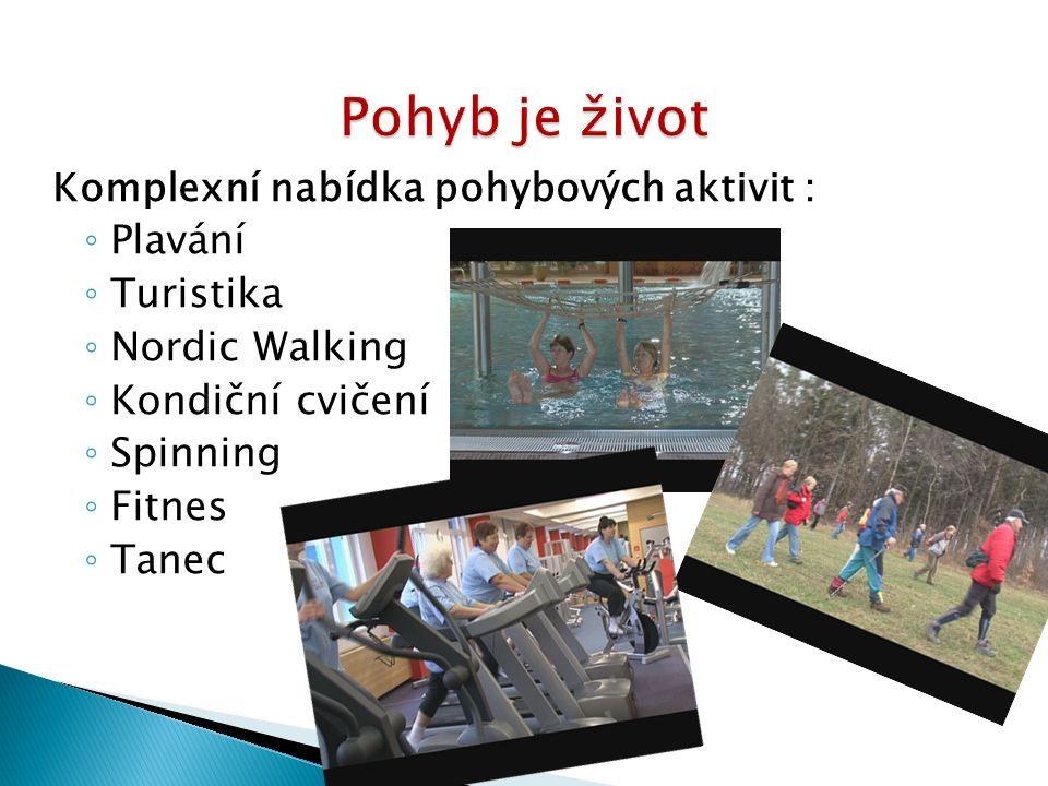 Komplexní nabídka pohybových aktivit : ◦ Plavání ◦ Turistika ◦ Nordic Walking ◦ Kondiční cvičení ◦ Spinning ◦ Fitnes ◦ Tanec