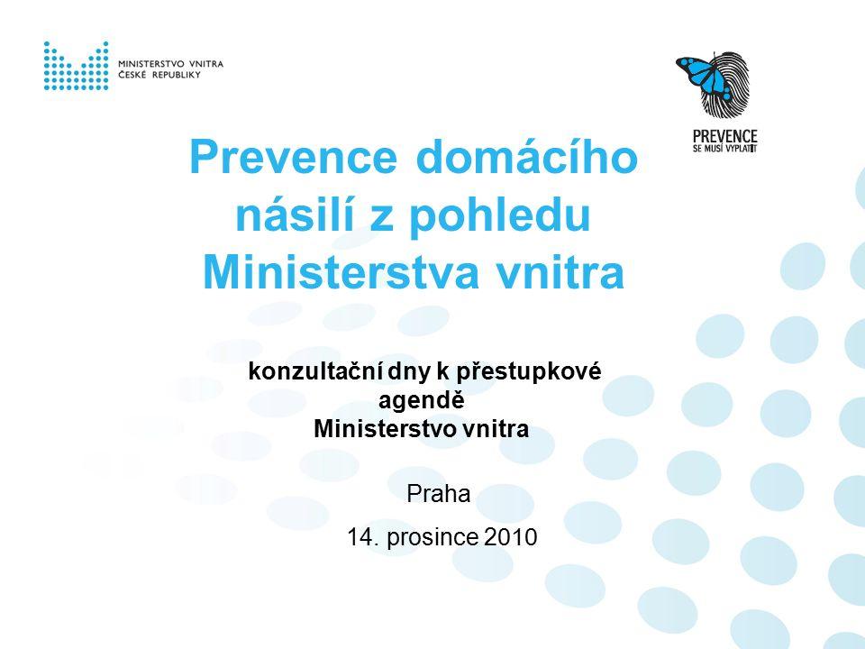 Prevence domácího násilí z pohledu Ministerstva vnitra Praha 14. prosince 2 010 konzultační dny k přestupkové agendě Ministerstvo vnitra