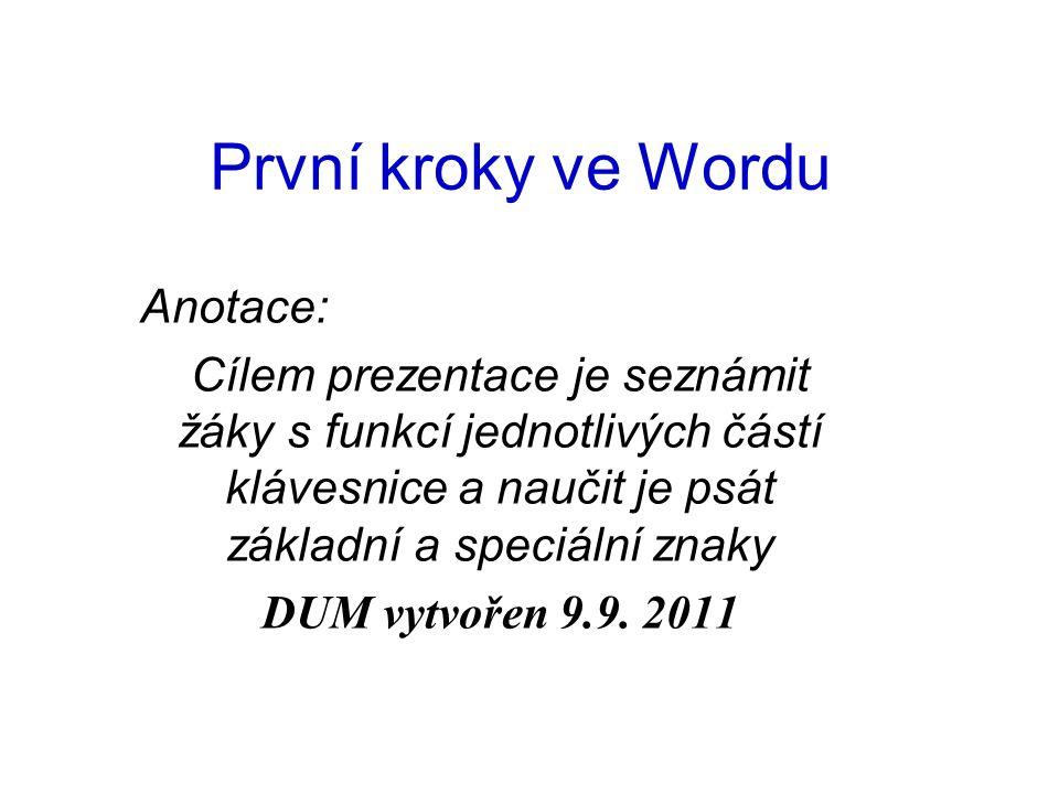 První kroky ve Wordu Anotace: Cílem prezentace je seznámit žáky s funkcí jednotlivých částí klávesnice a naučit je psát základní a speciální znaky DUM vytvořen 9.9.