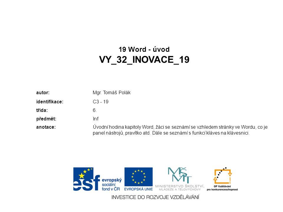 19 Word - úvod VY_32_INOVACE_19 autor:Mgr. Tomáš Polák identifikace:C3 - 19 třída:6.