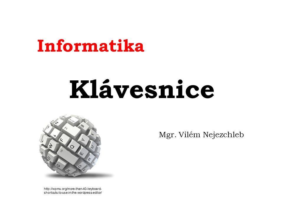 Informatika Klávesnice Mgr. Vilém Nejezchleb http://wpmu.org/more-than-40-keyboard- shortcuts-to-use-in-the-wordpress-editor/