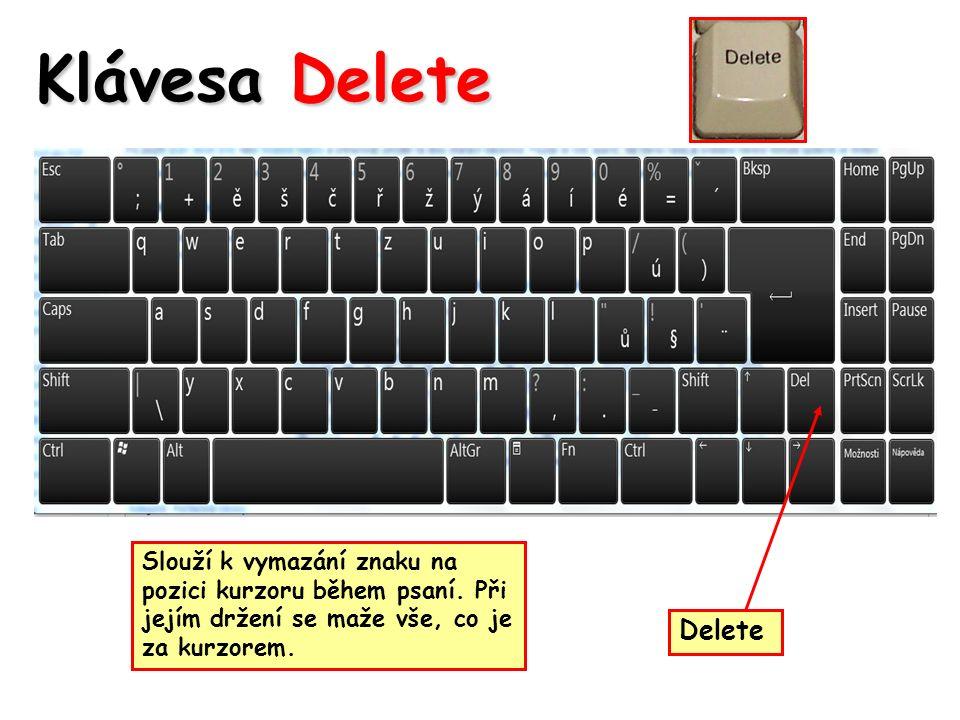 Klávesa Delete Slouží k vymazání znaku na pozici kurzoru během psaní.