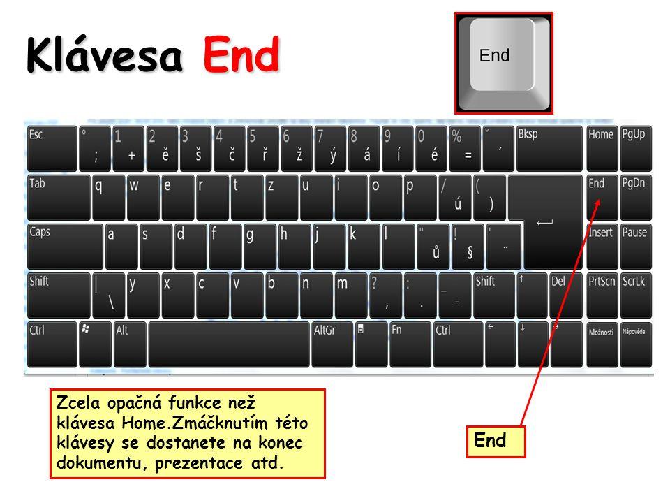 Klávesa End Zcela opačná funkce než klávesa Home.Zmáčknutím této klávesy se dostanete na konec dokumentu, prezentace atd.
