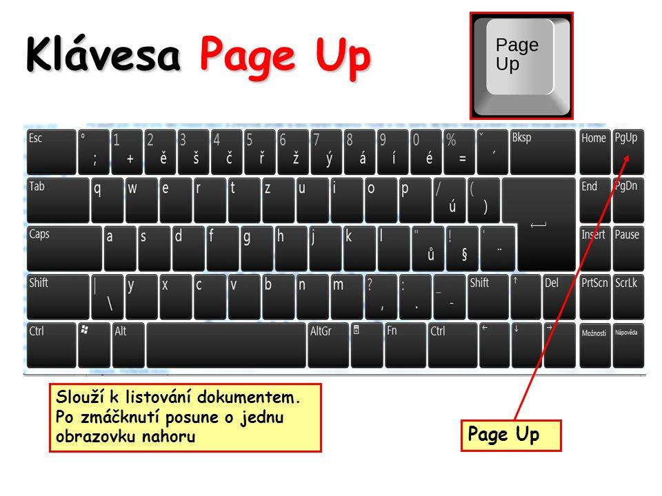 Klávesa Page Up Slouží k listování dokumentem. Po zmáčknutí posune o jednu obrazovku nahoru Page Up