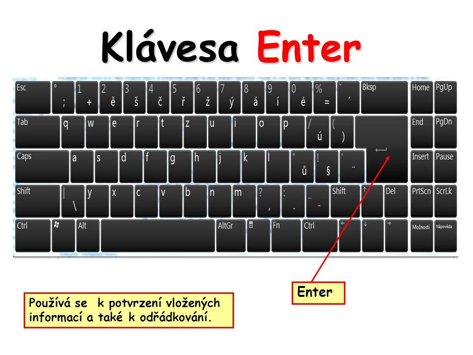 Klávesa Enter Enter Používá se k potvrzení vložených informací a také k odřádkování.