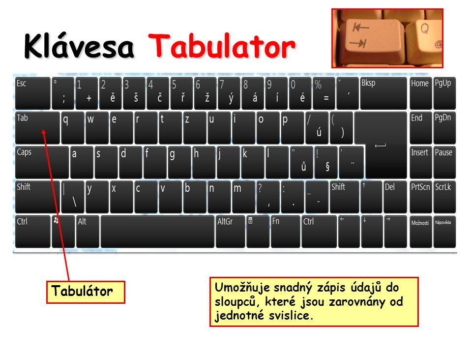 Klávesa Tabulator Tabulátor Umožňuje snadný zápis údajů do sloupců, které jsou zarovnány od jednotné svislice.
