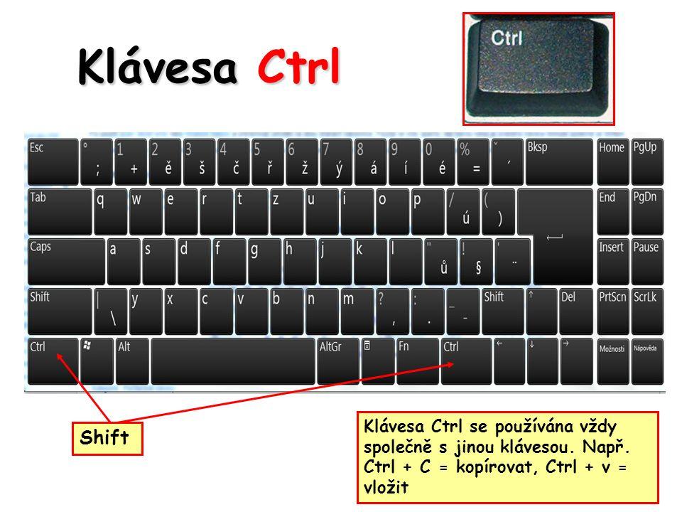 Klávesa Ctrl Klávesa Ctrl se používána vždy společně s jinou klávesou.