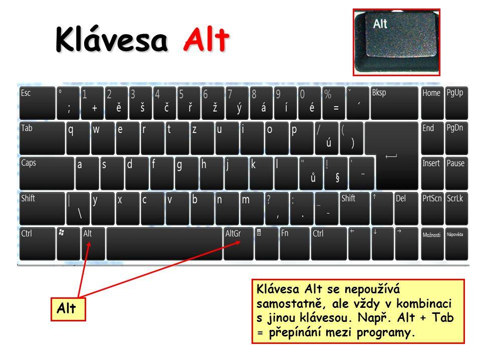 Klávesa Alt Alt Klávesa Alt se nepoužívá samostatně, ale vždy v kombinaci s jinou klávesou.
