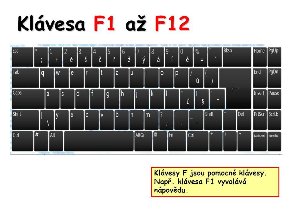 Klávesa F1 až F12 Klávesy F jsou pomocné klávesy. Např. klávesa F1 vyvolává nápovědu.