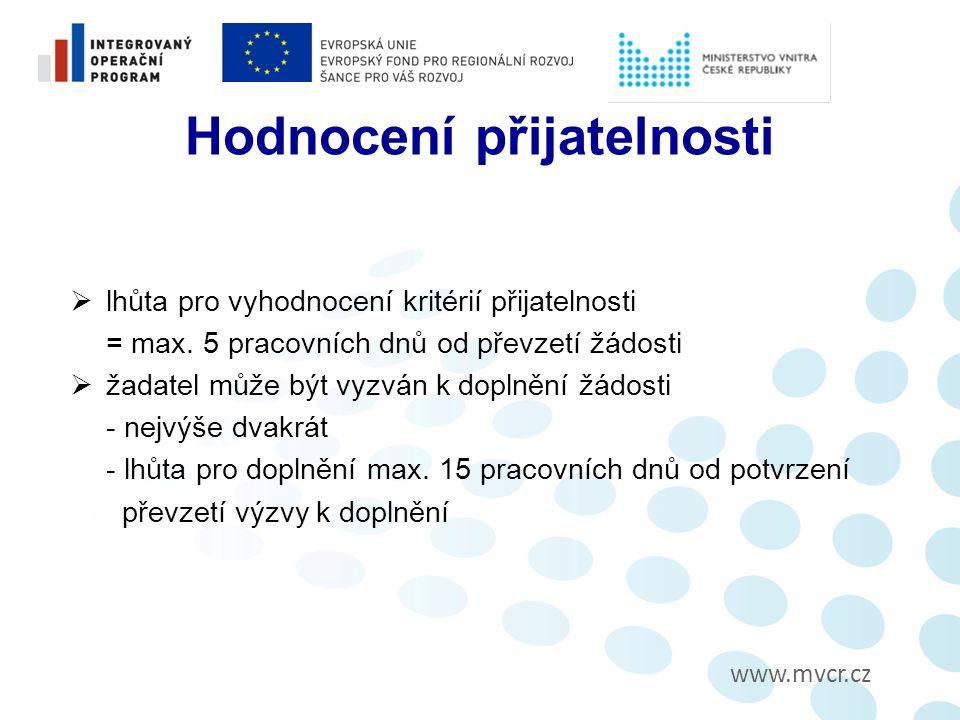 www.mvcr.cz Hodnocení přijatelnosti  lhůta pro vyhodnocení kritérií přijatelnosti = max.