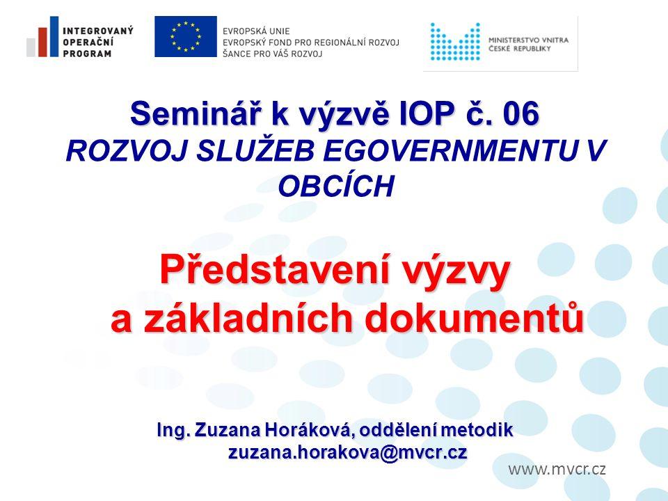 www.mvcr.cz Seminář k výzvě IOP č. 06 Seminář k výzvě IOP č.