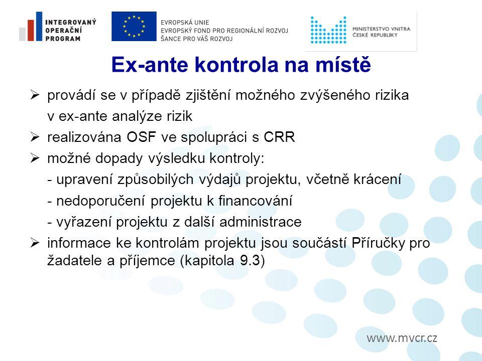 www.mvcr.cz Ex-ante kontrola na místě  provádí se v případě zjištění možného zvýšeného rizika v ex-ante analýze rizik  realizována OSF ve spolupráci s CRR  možné dopady výsledku kontroly: - upravení způsobilých výdajů projektu, včetně krácení - nedoporučení projektu k financování - vyřazení projektu z další administrace  informace ke kontrolám projektu jsou součástí Příručky pro žadatele a příjemce (kapitola 9.3)