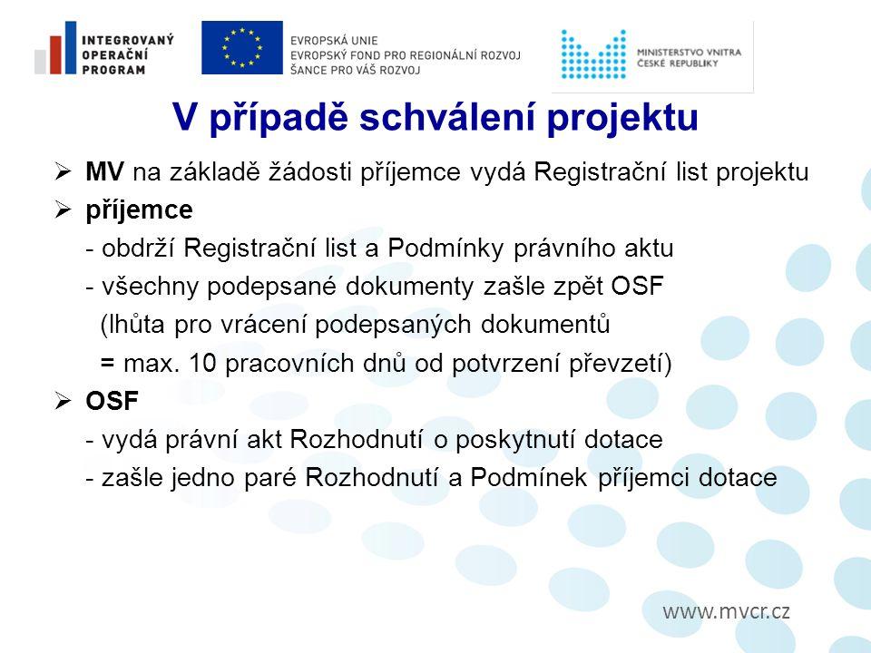 www.mvcr.cz V případě schválení projektu  MV na základě žádosti příjemce vydá Registrační list projektu  příjemce - obdrží Registrační list a Podmínky právního aktu - všechny podepsané dokumenty zašle zpět OSF (lhůta pro vrácení podepsaných dokumentů = max.