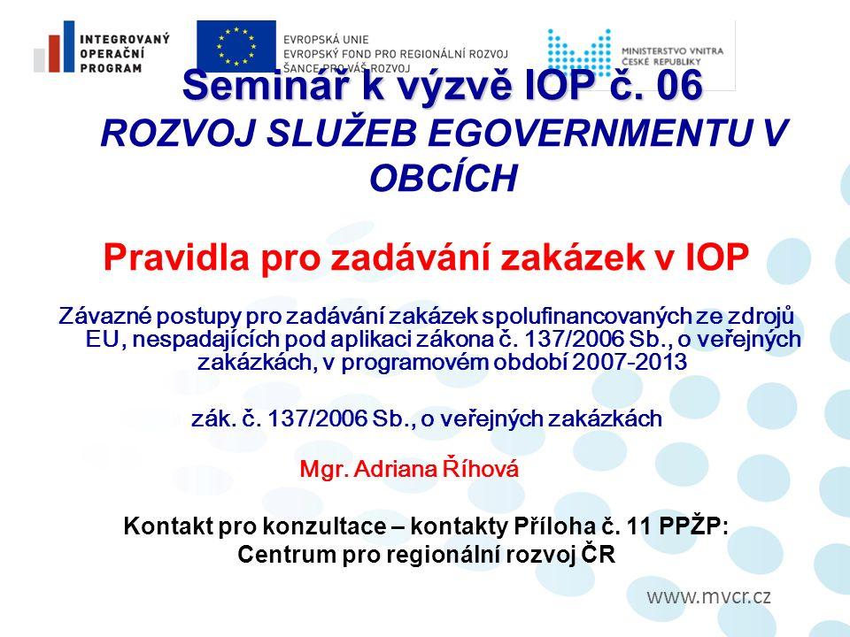 www.mvcr.cz Seminář k výzvě IOP č.06 Seminář k výzvě IOP č.