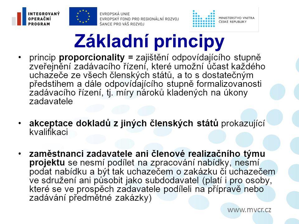 www.mvcr.cz Základní principy princip proporcionality = zajištění odpovídajícího stupně zveřejnění zadávacího řízení, které umožní účast každého uchazeče ze všech členských států, a to s dostatečným předstihem a dále odpovídajícího stupně formalizovanosti zadávacího řízení, tj.