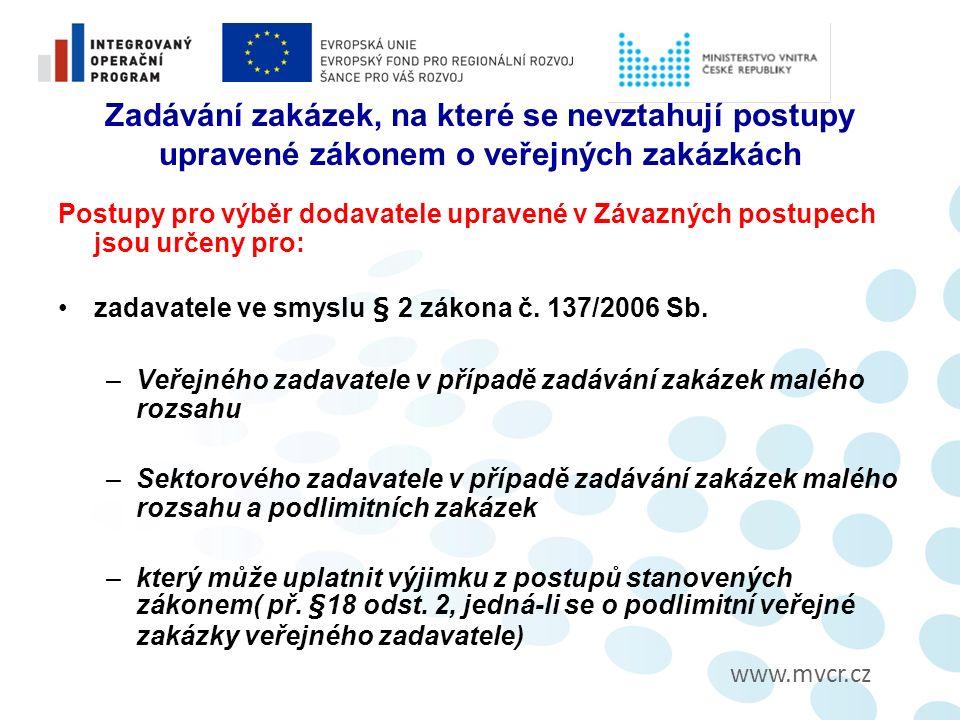 www.mvcr.cz Zadávání zakázek, na které se nevztahují postupy upravené zákonem o veřejných zakázkách Postupy pro výběr dodavatele upravené v Závazných postupech jsou určeny pro: zadavatele ve smyslu § 2 zákona č.
