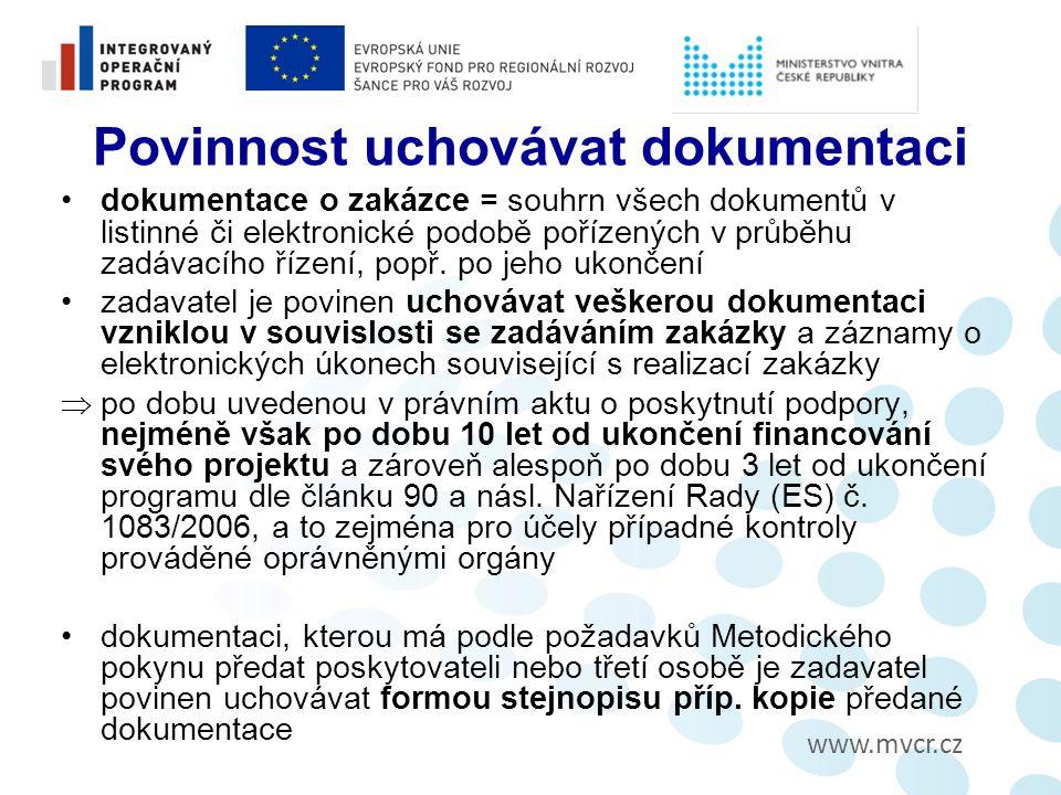 www.mvcr.cz Povinnost uchovávat dokumentaci dokumentace o zakázce = souhrn všech dokumentů v listinné či elektronické podobě pořízených v průběhu zadávacího řízení, popř.