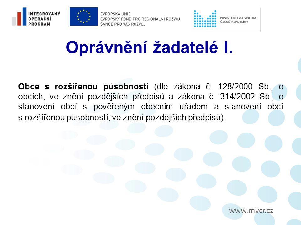 www.mvcr.cz Oprávnění žadatelé I. Obce s rozšířenou působností (dle zákona č.