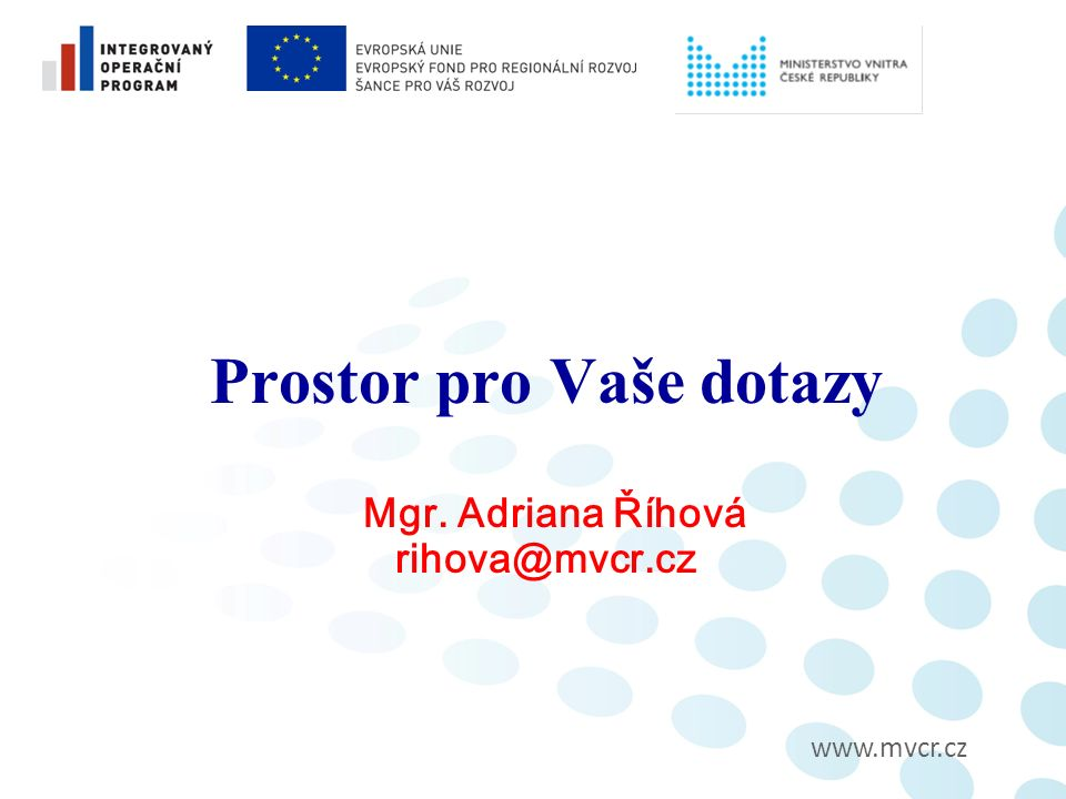 www.mvcr.cz Prostor pro Vaše dotazy Mgr. Adriana Říhová rihova@mvcr.cz