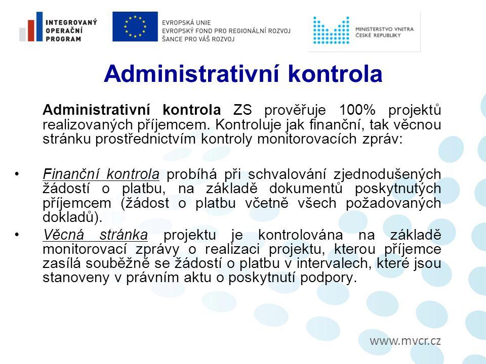 www.mvcr.cz Administrativní kontrola Administrativní kontrola ZS prověřuje 100% projektů realizovaných příjemcem.