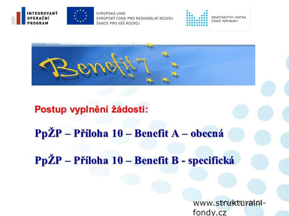 www.mvcr.cz www.strukturalni- fondy.cz www.mvcr.cz Postup vyplnění žádosti: PpŽP – Příloha 10 – Benefit A – obecná PpŽP – Příloha 10 – Benefit B - specifická