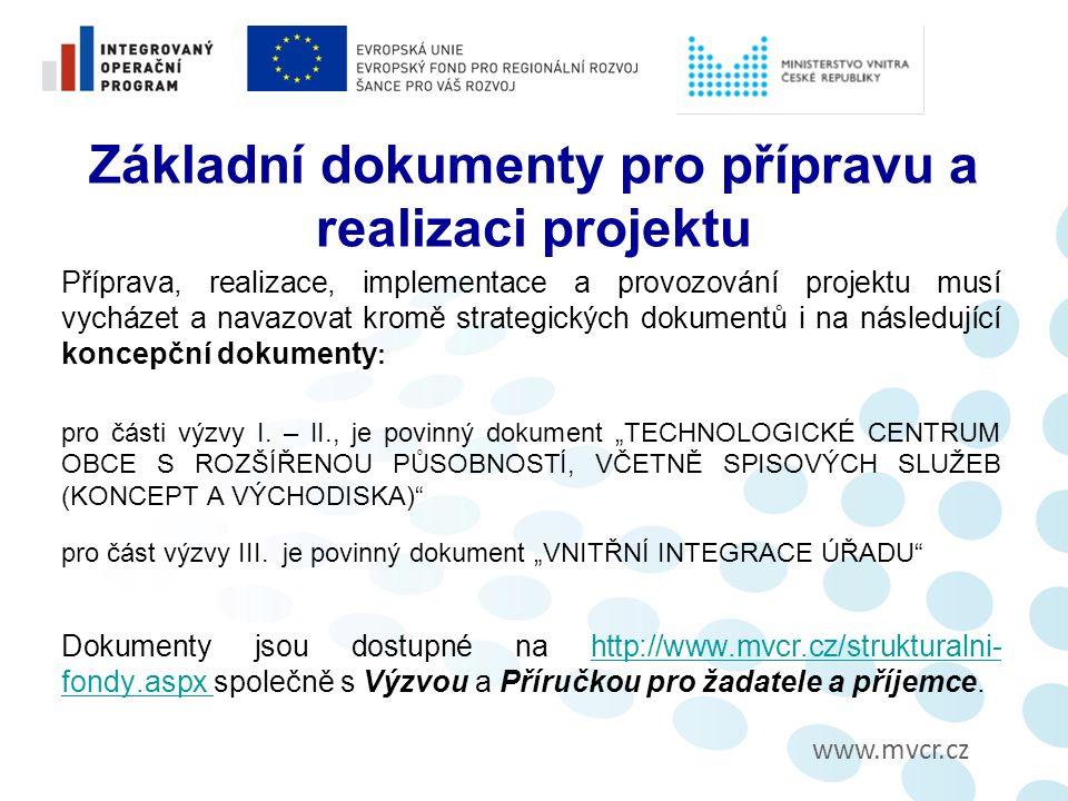 www.mvcr.cz Základní dokumenty pro přípravu a realizaci projektu Příprava, realizace, implementace a provozování projektu musí vycházet a navazovat kromě strategických dokumentů i na následující koncepční dokumenty : pro části výzvy I.