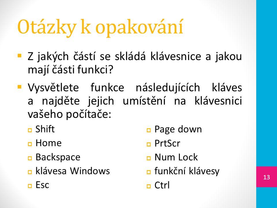 Otázky k opakování  Z jakých částí se skládá klávesnice a jakou mají části funkci.