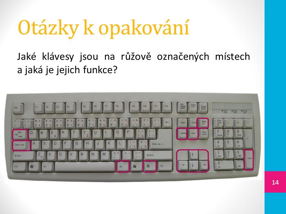 Otázky k opakování Jaké klávesy jsou na růžově označených místech a jaká je jejich funkce 14