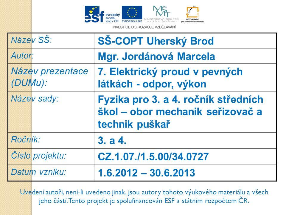 Název SŠ: SŠ-COPT Uherský Brod Autor: Mgr. Jordánová Marcela Název prezentace (DUMu): 7. Elektrický proud v pevných látkách - odpor, výkon Název sady: