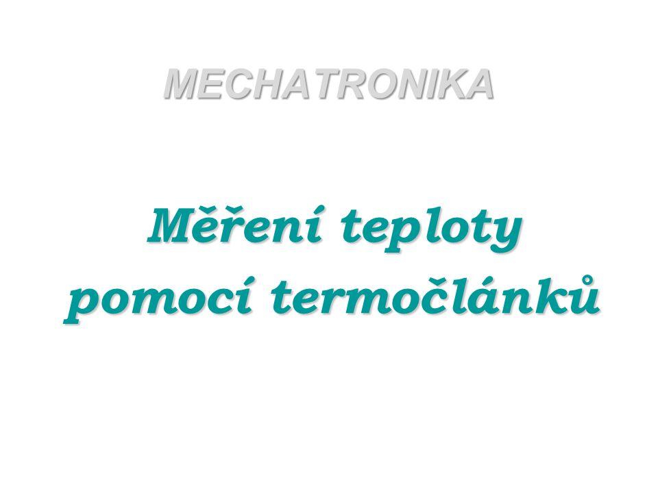 MECHATRONIKA Měření teploty pomocí termočlánků