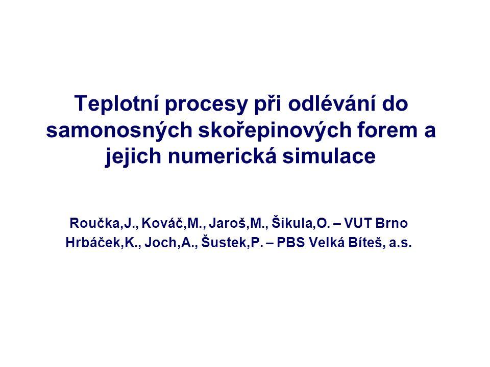 Teplotní procesy při odlévání do samonosných skořepinových forem a jejich numerická simulace Roučka,J., Kováč,M., Jaroš,M., Šikula,O.