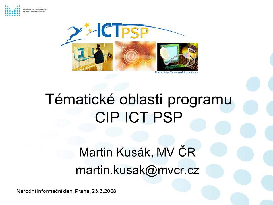 Národní informační den, Praha, 23.6.2008 Tématické oblasti programu CIP ICT PSP Martin Kusák, MV ČR martin.kusak@mvcr.cz