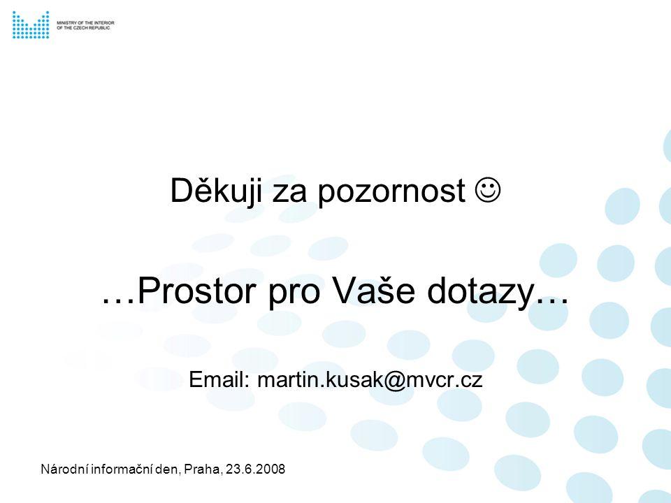 Národní informační den, Praha, 23.6.2008 Děkuji za pozornost …Prostor pro Vaše dotazy… Email: martin.kusak@mvcr.cz