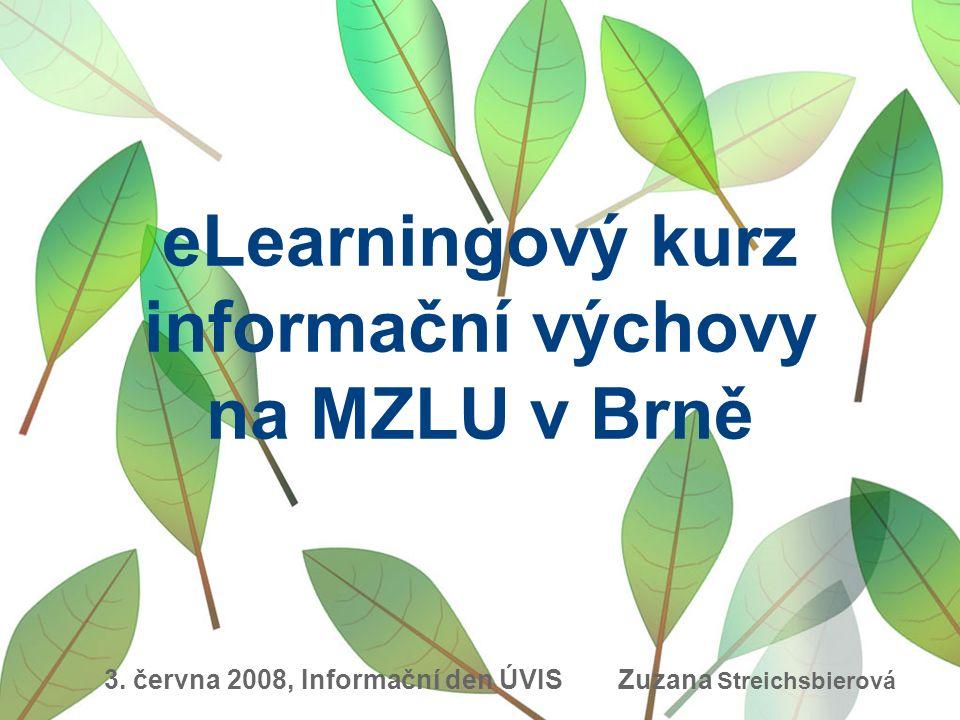 eLearningový kurz informační výchovy na MZLU v Brně Zuzana Streichsbierová 3.