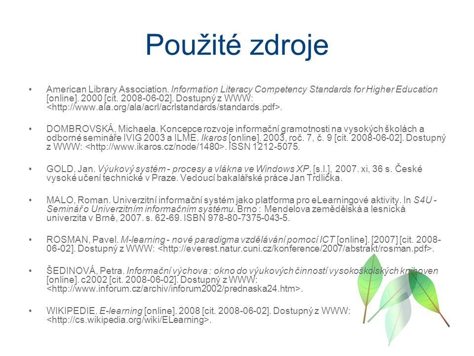 Použité zdroje American Library Association. Information Literacy Competency Standards for Higher Education [online]. 2000 [cit. 2008-06-02]. Dostupný