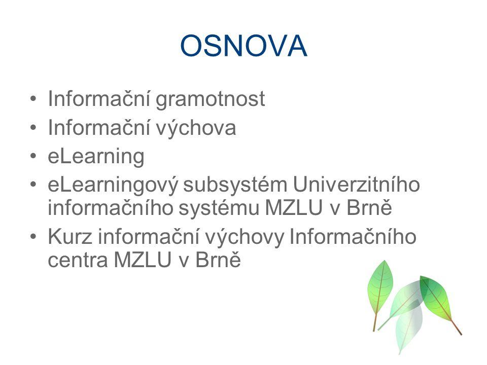 OSNOVA Informační gramotnost Informační výchova eLearning eLearningový subsystém Univerzitního informačního systému MZLU v Brně Kurz informační výchovy Informačního centra MZLU v Brně