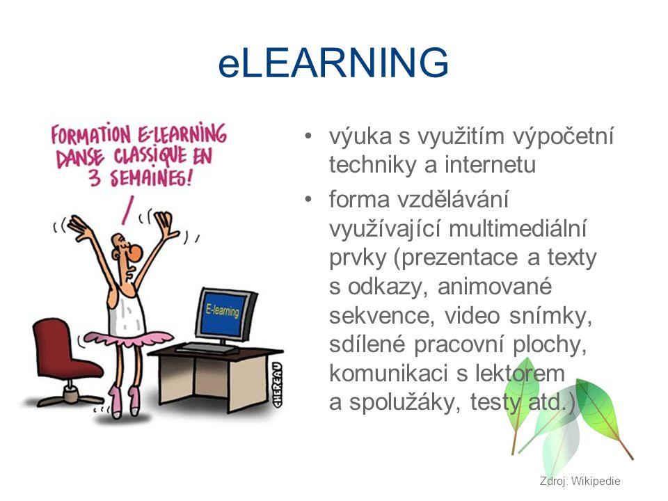 eLEARNING výuka s využitím výpočetní techniky a internetu forma vzdělávání využívající multimediální prvky (prezentace a texty s odkazy, animované sekvence, video snímky, sdílené pracovní plochy, komunikaci s lektorem a spolužáky, testy atd.) Zdroj: Wikipedie