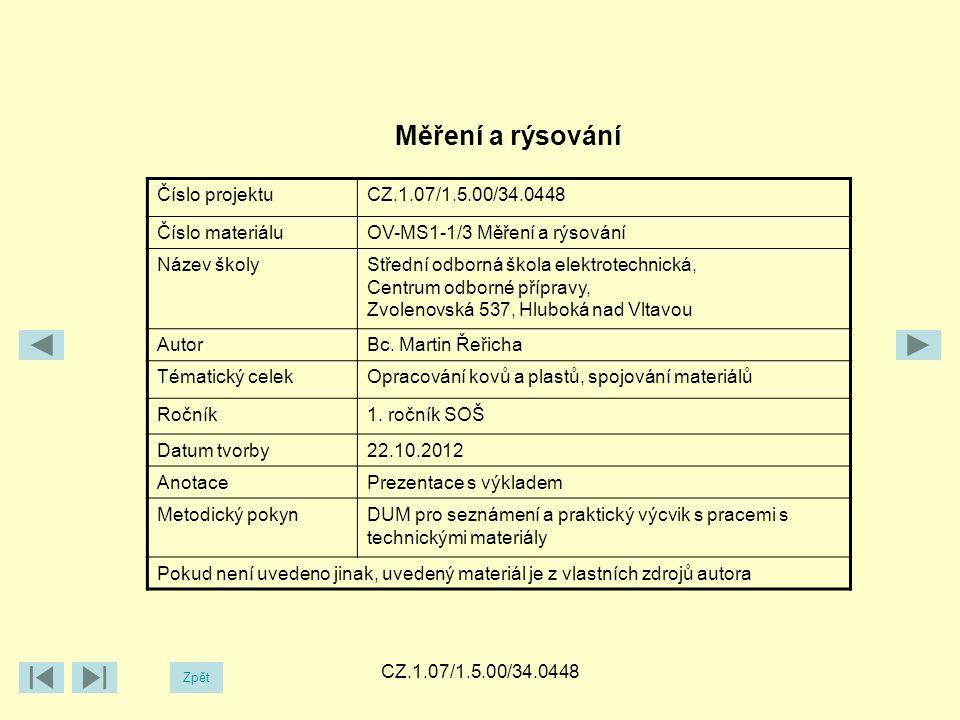 CZ.1.07/1.5.00/34.0448 Měření a rýsování Číslo projektuCZ.1.07/1.5.00/34.0448 Číslo materiáluOV-MS1-1/3 Měření a rýsování Název školyStřední odborná škola elektrotechnická, Centrum odborné přípravy, Zvolenovská 537, Hluboká nad Vltavou AutorBc.