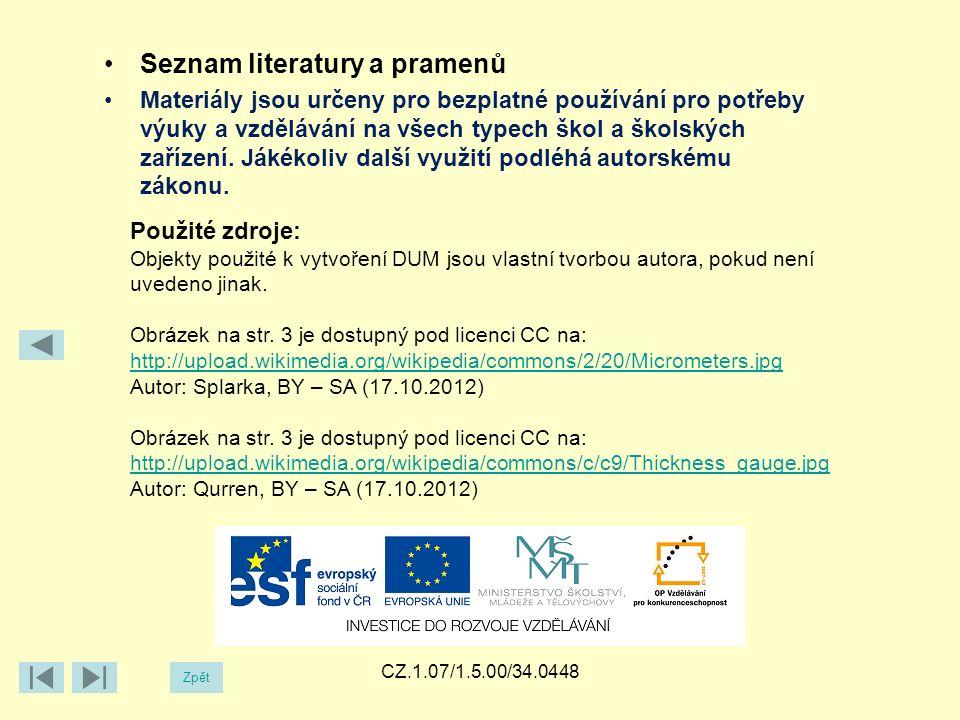 CZ.1.07/1.5.00/34.0448 Zpět Seznam literatury a pramenů Materiály jsou určeny pro bezplatné používání pro potřeby výuky a vzdělávání na všech typech škol a školských zařízení.